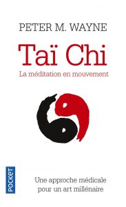 Peter M Wayne Tai Chi La méditation en mouvement