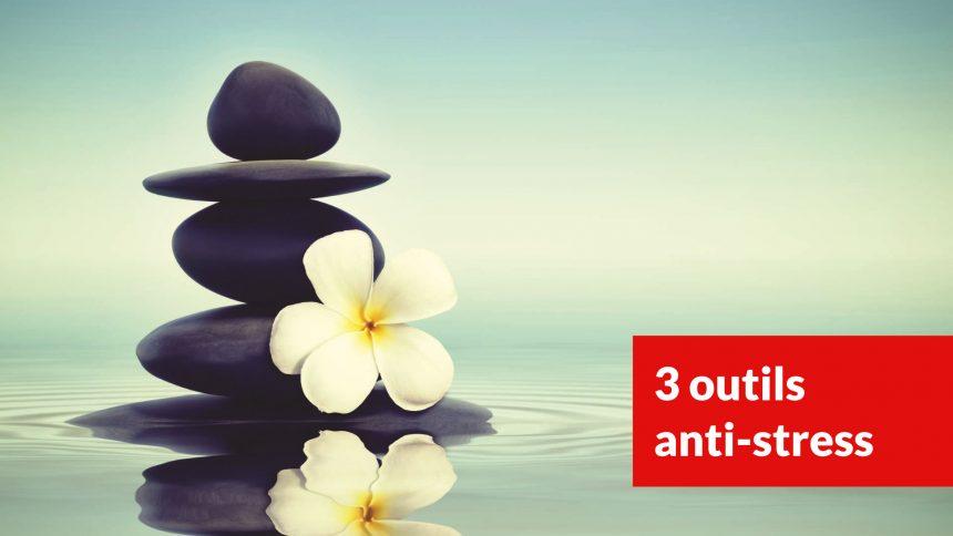 3 outils anti-stress