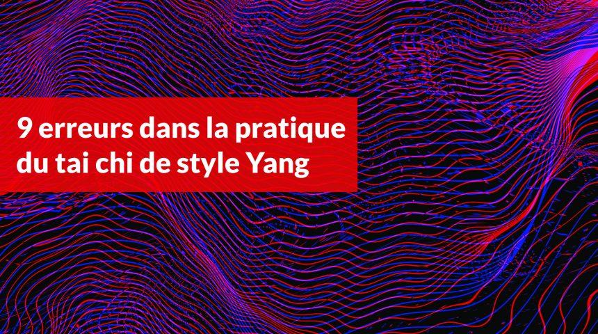 9 erreurs dans la pratique du tai chi de style Yang